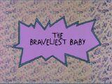 The Bravliest Baby