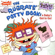 The Rugrats Potty Book A Baby's Got to Go!