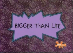 Bigger Than Life Title Card