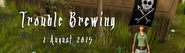 Trouble Brewing 1 August 2015