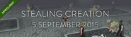Stealing Creation 5 September 2015