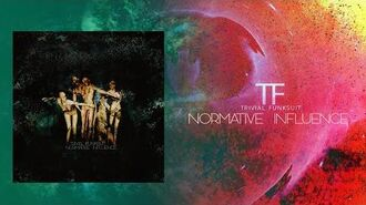 Trivial Funksuit - Normative Influence (Audio)