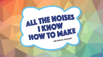 All The Noises I Know How To Make with frederick noisemaker