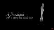 A sandwich with a pretty big pickle in it mysterious advertisement