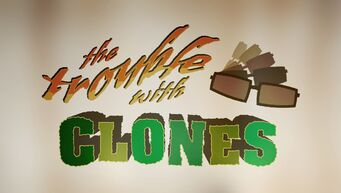 The Trouble With Clones title