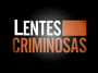 Lentes Criminosas