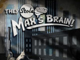 They Stole Max's Brain!