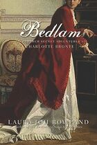 Bedlam: The Further Secret Adventures of Charlotte Brontë