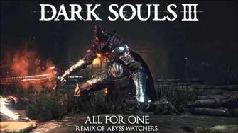 Dark Souls 3 Abyss Watchers Remix - All For One