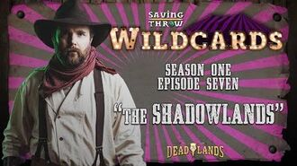 "Wildcards Carnival - S1E7 - ""The Shadowlands"""