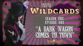 """Wildcards Carnival - S1E1 - """"A Dark Wagon Comes to Town"""""""
