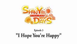 ShinyDaysEP3IHopeYoureHappy