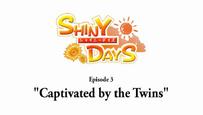 ShinyDaysEP3CaptivatedByTheTwins