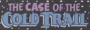 The Case of the Cold Trail title card
