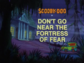 Don't Go Near the Fortress of Fear title card