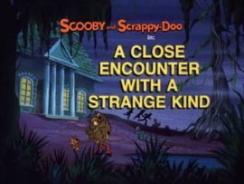 A Close Encounter with a Strange Kind title card