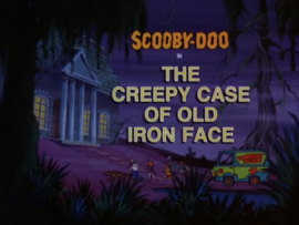 The Creepy Case of Old Iron Face title card