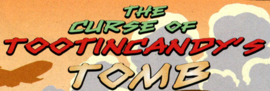The Curse of Tootincandy's Tomb title card