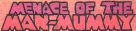 Menace of the Man-Mummy title card