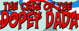 The Case of the Dopey Dada title card