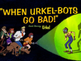 When Urkel-Bots Go Bad!