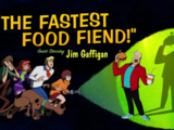 The Fastest Fast Food Fiend!