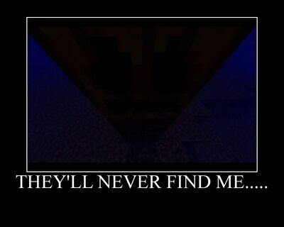 Thell never find me...