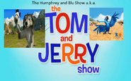 The Humprey and Blu Show a.k.a. The Tom and Jerry Show