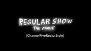Regular Show The Movie (ChannelFiveRockz Style)