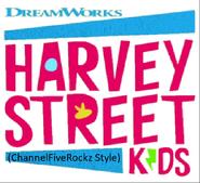 Harvey Street Kids (ChannelFiveRockz Style)