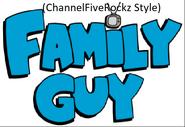Family Guy (ChannelFiveRockz Style)