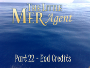 The Little Mer-Agent Part 22 - End Credits