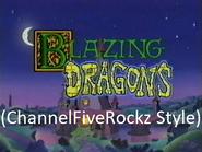 Blazing Dragons (ChannelFiveRockz Style)