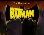 The Gene a.k.a. The Batman