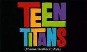 Teen Titans (ChannelFiveRockz Style)