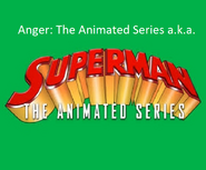 Anger The Animated Series a.k.a. Superman The Animated Series