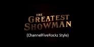 The Greatest Showman (ChannelFiveRockz Style)