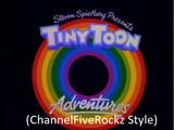 Tiny Toon Adventures (ChannelFiveRockz Style)