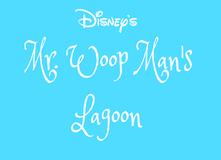 Disney's Mr. Woop Man's Lagoon 2016 Style