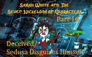 Sarah White and The Seven Nickelodeon Characters Part 16 - Deceived Sedusa Disguises Himself