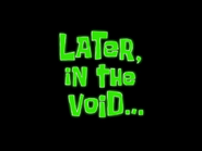 Later, In The Void