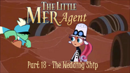 The Little Mer-Agent Part 18 - The Wedding Ship