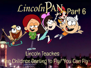 Lincon Pan Part 6 - Lincoln Teaches The Children Darling to Fly ''You Can Fly''