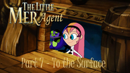 The Little Mer-Agent Part 7 - To the Surface