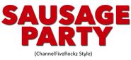 Sausage Party (ChannelFiveRockz Style)