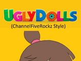 UglyDolls (ChannelFiveRockz Style)