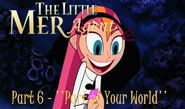 The Little Mer-Agent Part 6 - ''Part of Your World''