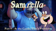 Samrella Part 8 - At the Castle Tim's Problems