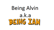 Being Alvin (a.k.a Being Ian)