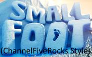 Smallfoot (ChannelFiveRockz Style)